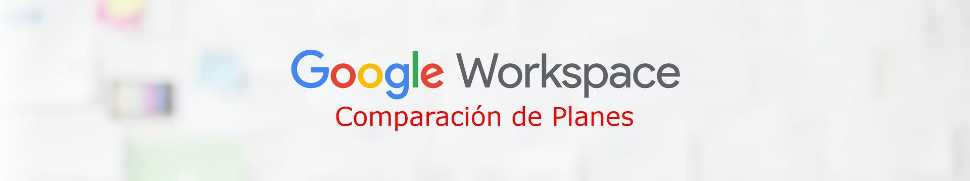 Comparación de Planes o Ediciones  de Google Workspace Perú
